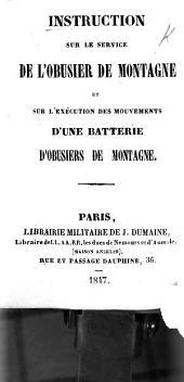Instruction sur le service de l'obusier de montagne et sur l'exécution des mouvements d'une batterie d'obusiers de montagne