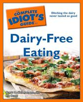 The Complete Idiot's Guide to Dairy-Free Eating