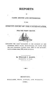 Reports of Cases Argued and Determined in the Circuit Court of the United States: For the First Circuit ... Containing the Cases Determined in the Districts of New Hampshire, Massachusetts, [Maine] and Rhode Island, in the Years 1816[-1830] ...