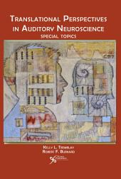 Translational Perspectives in Auditory Neuroscience: Special Topics