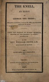 The Knell, an Elegy on George the Third. ... From the Hebrew of H. H. ... By ... W. Smith, Etc. [Followed by the Original Hebrew in English Characters.]