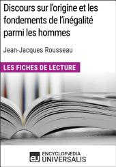 Discours sur l'origine et les fondements de l'inégalité parmi les hommes de Jean-Jacques Rousseau (Les Fiches de Lecture d'Universalis): (Les Fiches de Lecture d'Universalis)