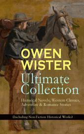 OWEN WISTER Ultimate Collection: Historical Novels, Western Classics, Adventure & Romance Stories (Including Non-Fiction Historical Works): The Virginian, The Promised Land, A Kinsman of Red Cloud, Lady Baltimore, Lin McLean, Red Man and White, The Dragon of Wantley, Padre Ignacio, Philosophy 4, The Jimmyjohn Boss…