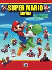 Super Mario Series for Piano: 34 Super Mario Themes From the Nintendo® Video Game Collection Arranged for Solo Piano