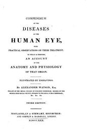 Compendium of the Diseases of the Human Eye: With Practical Observations on Their Treatement : to which is Prefixed an Account of the Anatomy and Physiology of that Organ