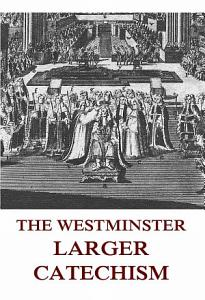 The Westminster Larger Catechism  Annotated Edition  PDF