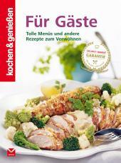 K&G - Für Gäste: Tolle Menüs und andere Rezepte zum Verwöhnen
