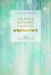 The Movie Watcher's Guide to Enlightenment: Waking Up with the Movies