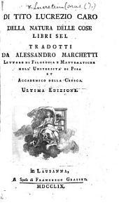 Di T. Lucrezio Caro della natura delle cose, libri sei. Tradotti da A. Marchetti. Prima edizione by P. A. Rolli