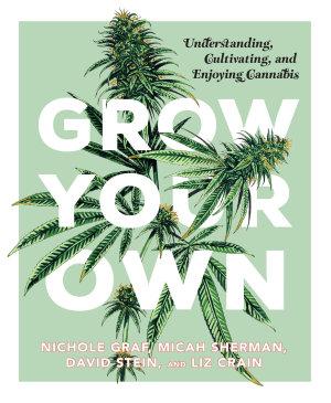 Grow Your Own  Understanding  Cultivating  and Enjoying Marijuana
