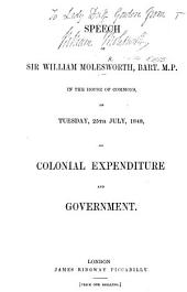 Speech, ... in the House of Commons on Tuesday, 25th July, 1848, on Colonial Expenditure and Government