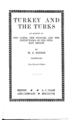 Turkey and the Turks: An Account of the Lands, the Peoples, and the Institutions of the Ottoman Empire