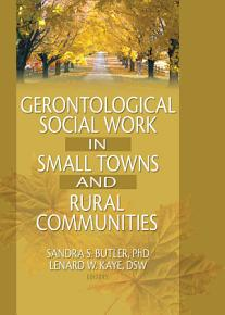 Gerontological Social Work in Small Towns and Rural Communities PDF