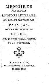 Mémoires pour servir à l'histoire littéraire des dix-sept provinces des Pays-Bas, de la principauté de Liége, et de quelques contrées voisines: Volume8