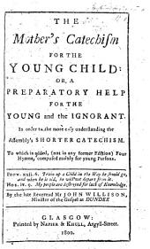 The Mother's Catechism for the Young Child ... to which is Added (not in Any Former Edition), Four Hymns, Etc