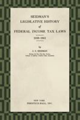 Seidman s Legislative History of Federal Income Tax Laws  1938 1861