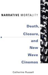 Narrative Mortality: Death, Closure, and New Wave Cinemas