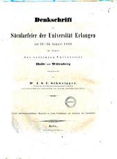 Denkschrift zur Säcularfeier der Universität Erlangen am 23-25 August 1843 im Namen der vereinten Universität Halle und Wittenberg dargebracht von dr. J.S.C. Schweigger