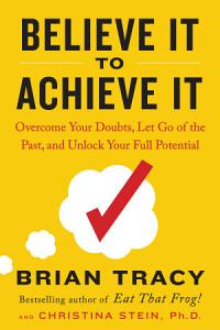 Believe It to Achieve It Book