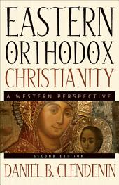 Eastern Orthodox Christianity: A Western Perspective, Edition 2