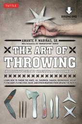 The Art of Throwing: The Definitive Guide to Thrown Weapons Techniques (Downloadable Media Included)