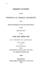 Observations on the Writings of Thomas Jefferson: With Particular Reference to the Attack They Contain on the Memory of the Late Gen. Henry Lee. In a Series of Letters