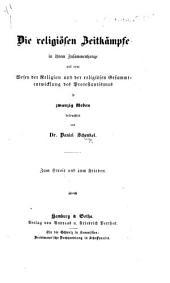 Die religiösen Zeitkampfe in ihrem Zusammenhange mit dem Wesen der Religion und der religiösen Gesammtentwicklung des Protestantismus, in zwanzig Reden beleuchtet, etc