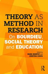 Theory as Method in Research: On Bourdieu, social theory and education