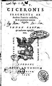 M.T. Ciceronis Fragmenta ab Andrea Patricio collecta, & in quattuor tomos digesta. Index rerum, & verborum copiosissimus