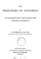 The Principles of Dynamics: An Elementary Text-book for Science Students