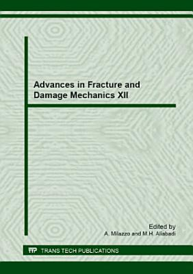 Advances in Fracture and Damage Mechanics XII PDF