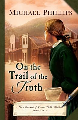On the Trail of the Truth  The Journals of Corrie Belle Hollister Book  3