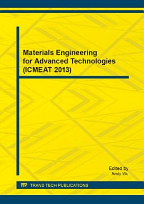 Materials Engineering for Advanced Technologies (ICMEAT 2013)