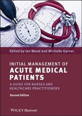 Initial Management of Acute Medical Patients: A Guide for Nurses and Healthcare Practitioners, Edition 2