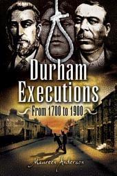 Durham Executions: From 1700 to 1900