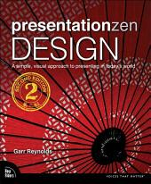 Presentation Zen Design: Simple Design Principles and Techniques to Enhance Your Presentations, Edition 2