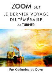 Zoom sur Le dernier voyage du téméraire de Turner: Pour connaitre tous les secrets du célèbre tableau de Turner !