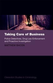 Taking Care of Business: Police Detectives, Drug Law Enforcement and Proactive Investigation