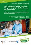 Fr  he informatische Bildung   Ziele und Gelingensbedingungen f  r den Elementar  und Primarbereich PDF