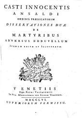 Casti Innocentis Ansaldi Ordinis Praedicatorum Dissertationes Duae De Martyribus Adversus Doduvellum Iterum Editae Et Illustratae
