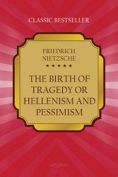 The Birth of Tragedy  Or  Hellenism and Pessimism PDF