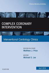 Complex Coronary Intervention, An Issue of Interventional Cardiology Clinics, E-Book