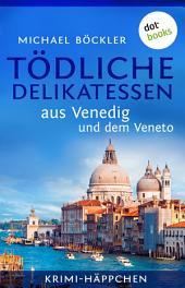 Krimi-Häppchen - Band 3: Tödliche Delikatessen aus Venedig und dem Veneto