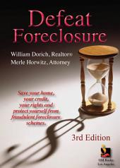 Defeat Foreclosure: Save Your House,Your Credit and Your Rights.