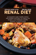 Ultimate Guide To The Renal Diet: An Essential Guide Healthy Kidney With Healthy And Easy-To-Follow Low Sodium, Low Potassium Healthy Recipes To Avoid