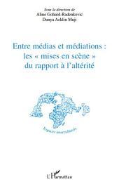 """Entre médias et médiations les """"mises en scène"""" du rapport à l'altérité"""