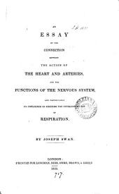 An essay on the connection between the action of the heart and arteries, and the functions of the nervous system, and particularly its influence in exciting the involuntary act of respiration