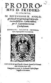 Prodromvs D. Friderici Staphyli, In Defensionem Apologiae suae, de vero germanoq[ue], scripturae sacrae intellectu &c