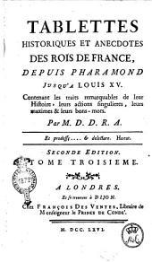 Tablettes historiques et anecdotes des Rois de France, depuis Pharamond jusqu'a Louis 15. Contenant les traits remarquables de leur histoire ... Par M.D D. D. R. A ... Tome premier [-troisieme]: Volume3