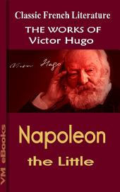 Napoleon the Little: Works Of Hugo